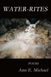 Ann E. Michael: Water-Rites/Brick Road Poetry Press, 2012